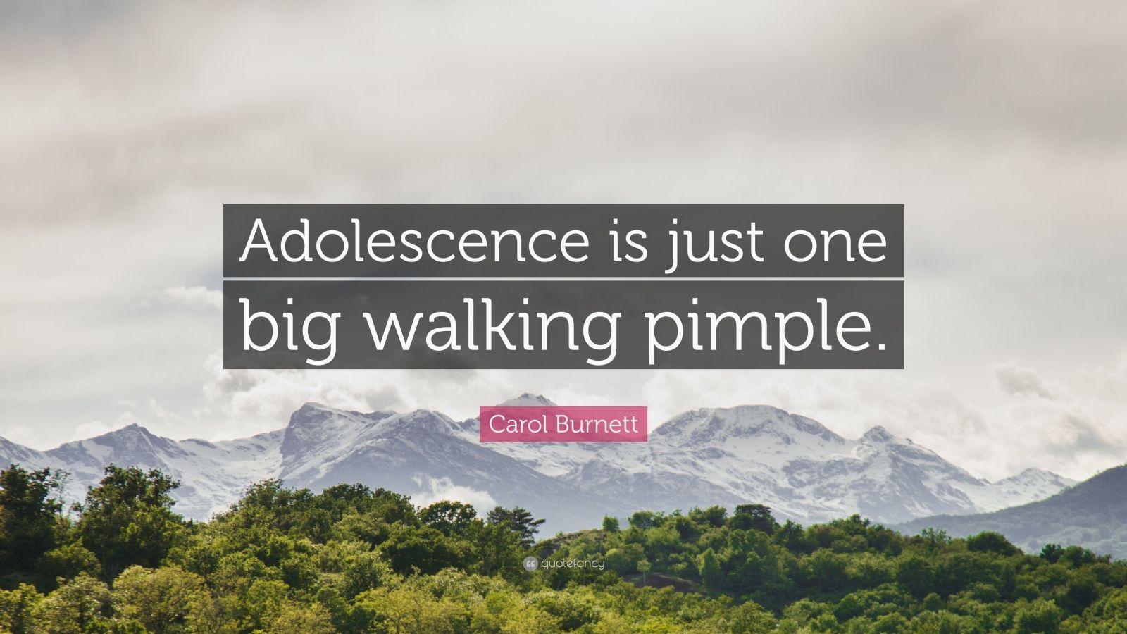 "Carol Burnett Quote: ""Adolescence is just one big walking pimple."""