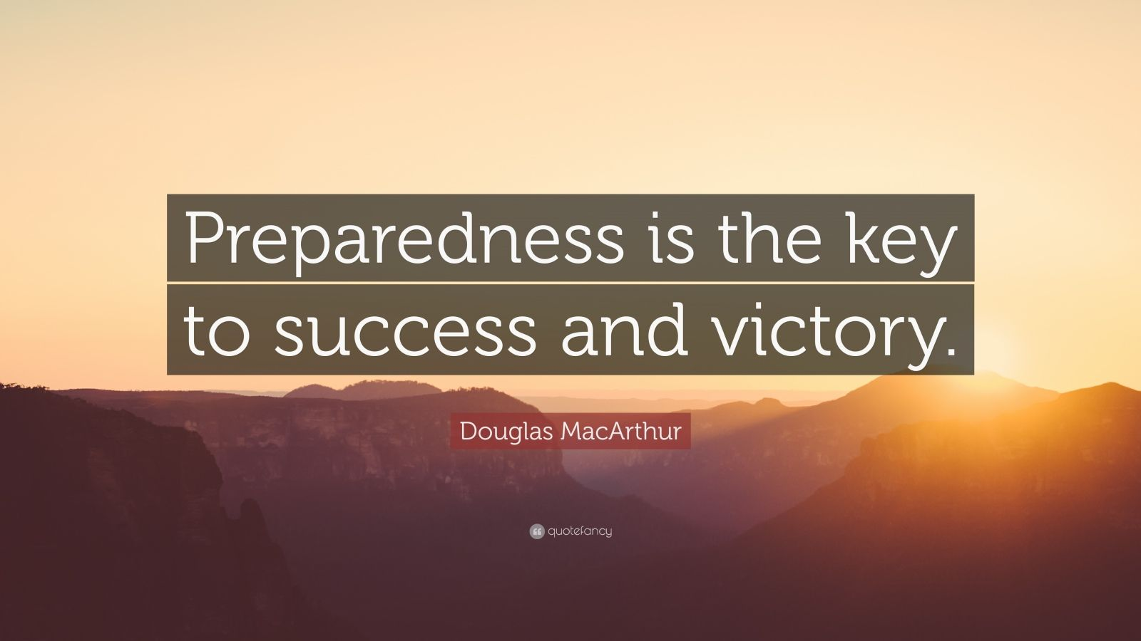 "Douglas MacArthur Quote: ""Preparedness is the key to success and victory."""