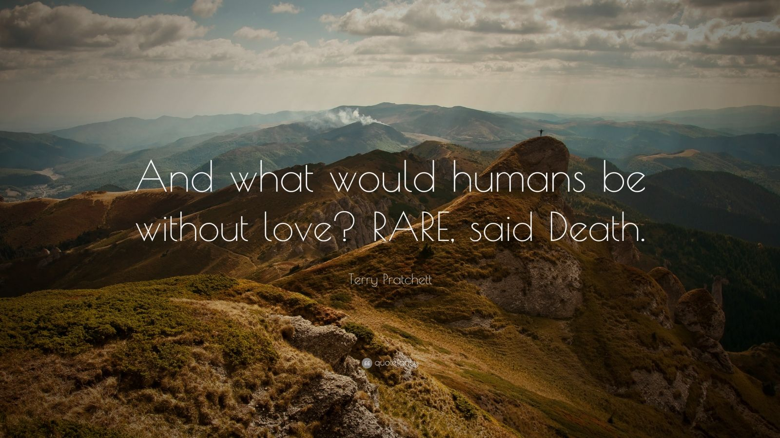 "Terry Pratchett Quote: ""And what would humans be without love? RARE, said Death."""