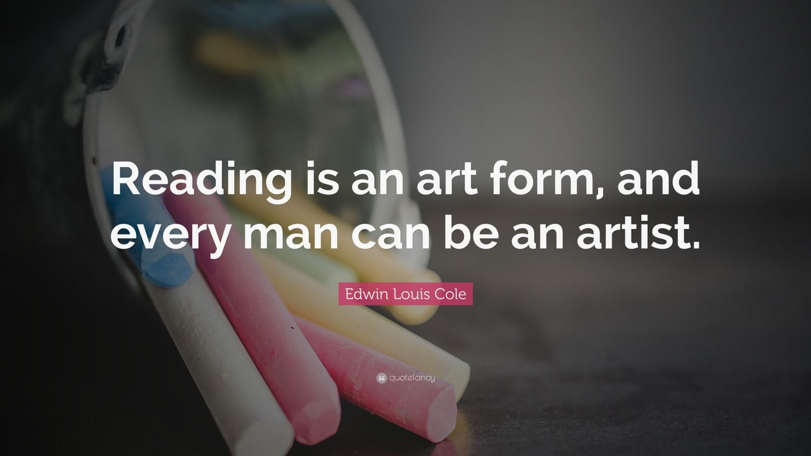 "Edwin Louis Cole Quote: ""Reading is an art form, and every man can be an artist."""