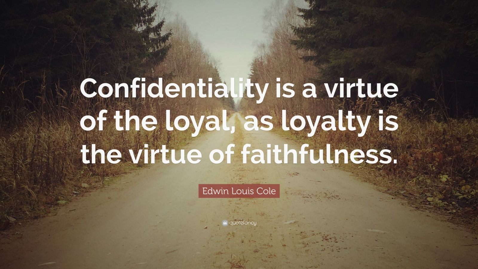 "Edwin Louis Cole Quote: ""Confidentiality is a virtue of the loyal, as loyalty is the virtue of faithfulness."""