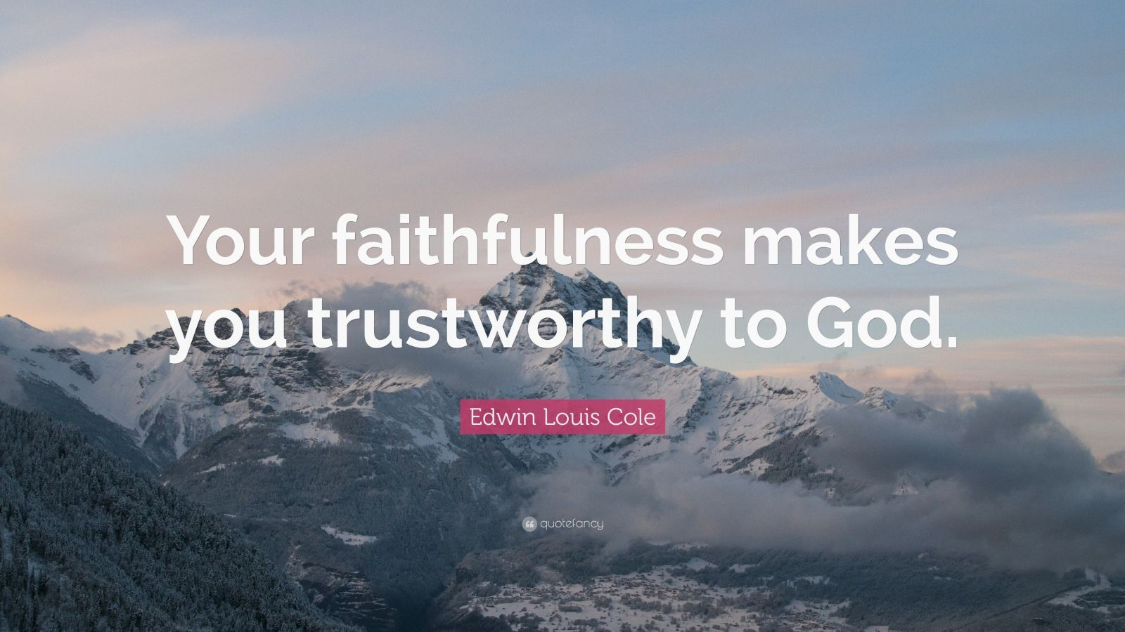 "Edwin Louis Cole Quote: ""Your faithfulness makes you trustworthy to God."""