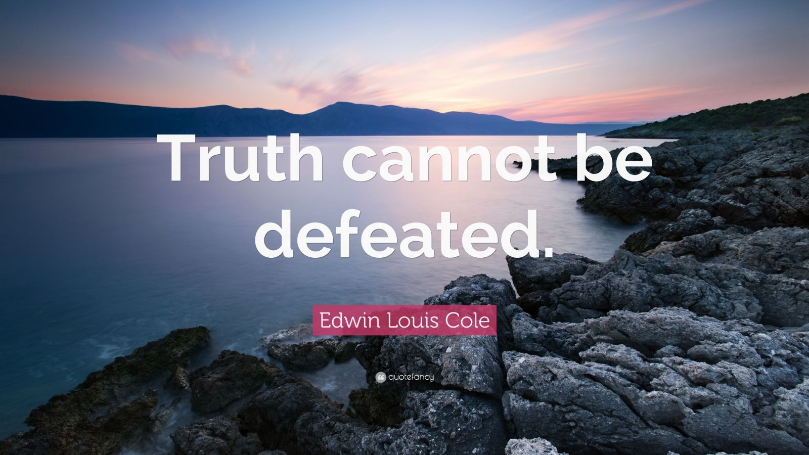 """Edwin Louis Cole Quote: """"Truth cannot be defeated."""""""