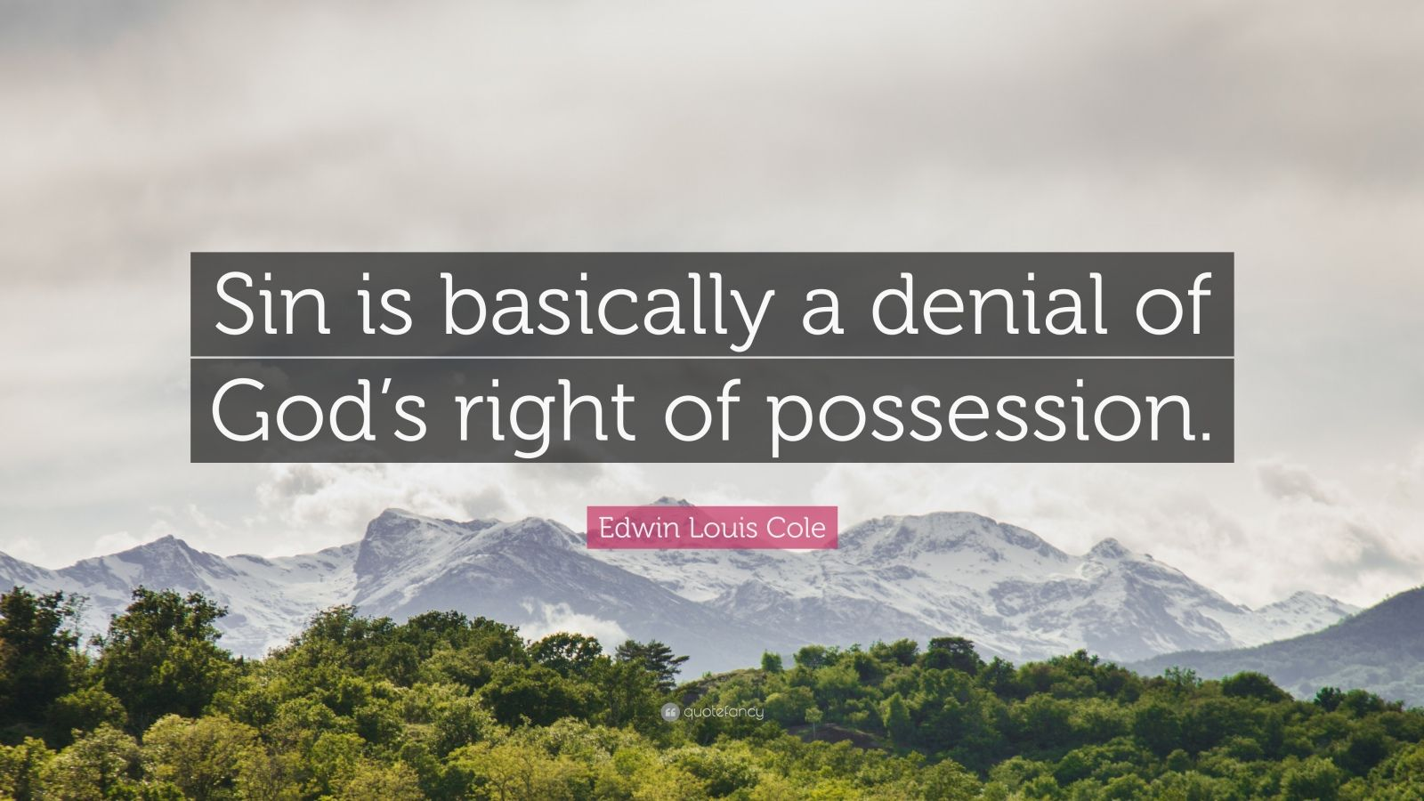 "Edwin Louis Cole Quote: ""Sin is basically a denial of God's right of possession."""