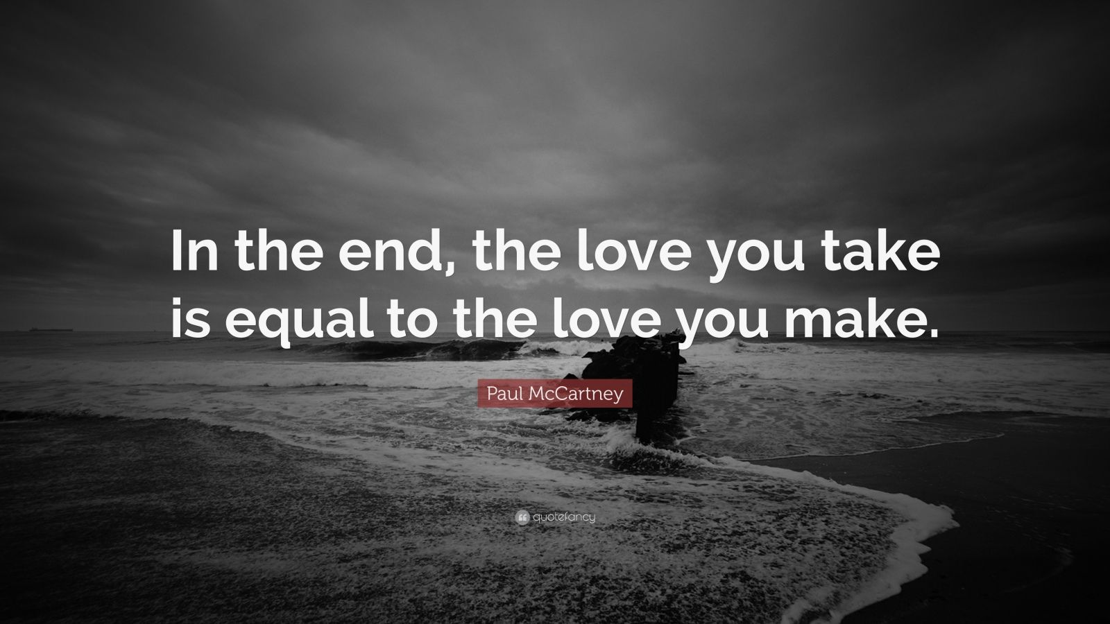 "Paul McCartney Quote: ""In the end, the love you take is equal to the love you make."""