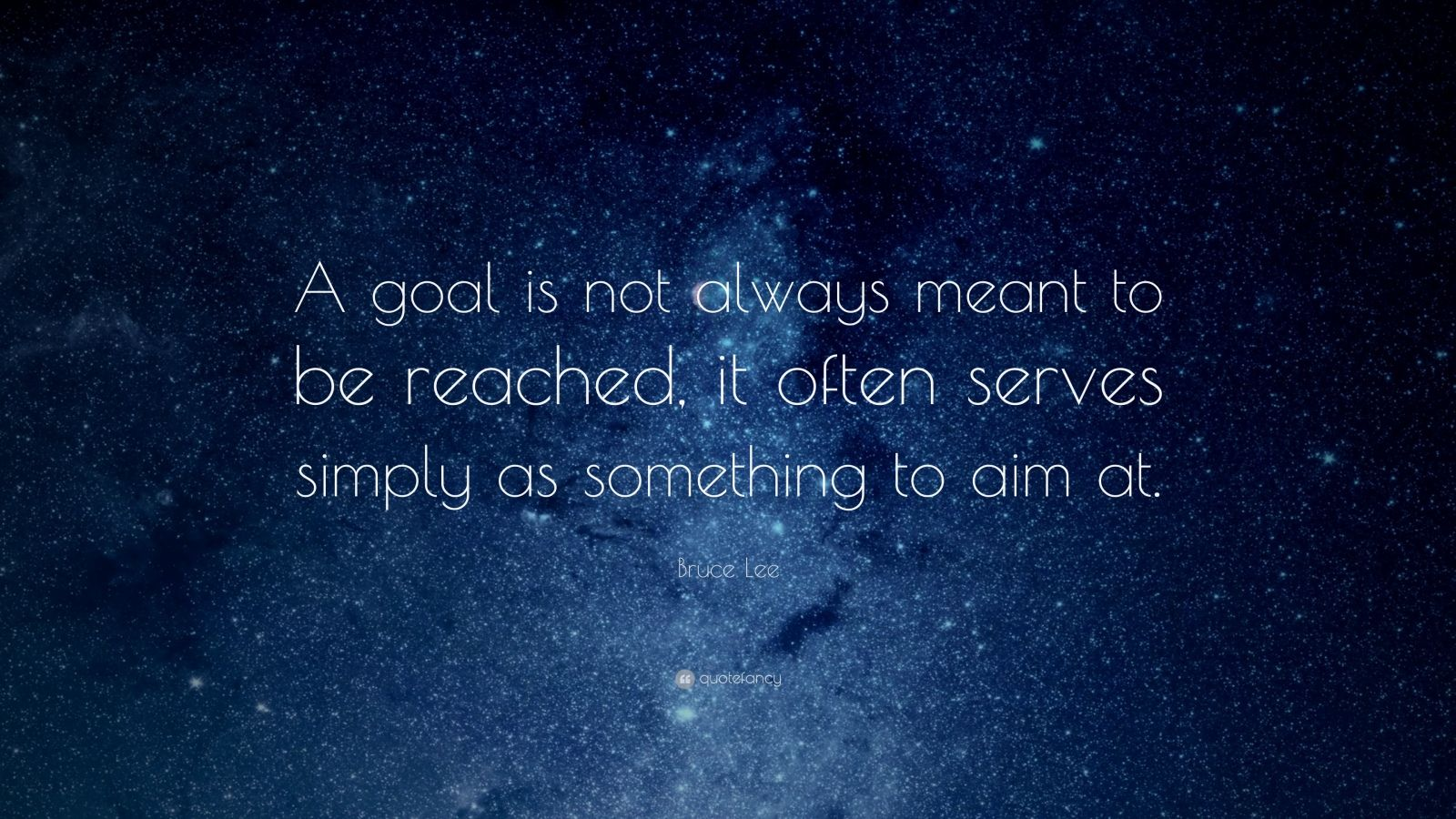 "Bruce Lee Quote: ""A goal is not always meant to be reached, it often serves simply as something to aim at."""