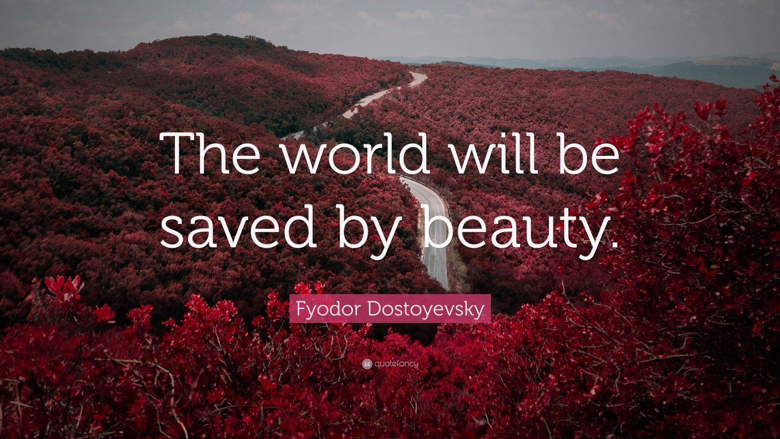 """Fyodor Dostoyevsky Quote: """"The world will be saved by beauty."""""""