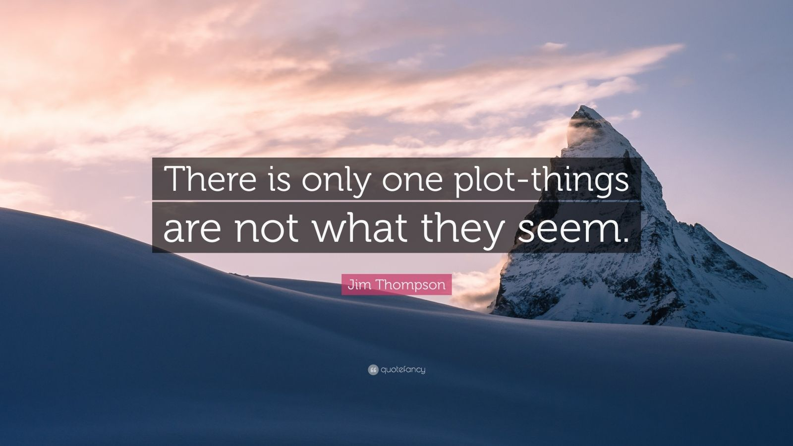 "Jim Thompson Quote: ""There is only one plot-things are not what they seem."""