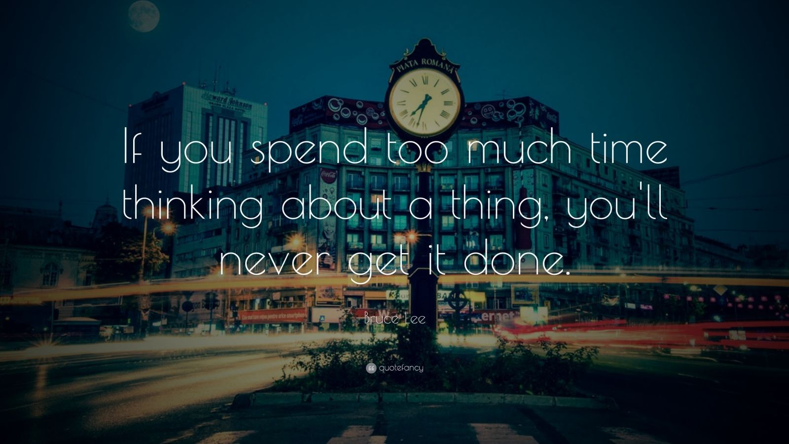 "Bruce Lee Quote: ""If you spend too much time thinking about a thing, you'll never get it done."""
