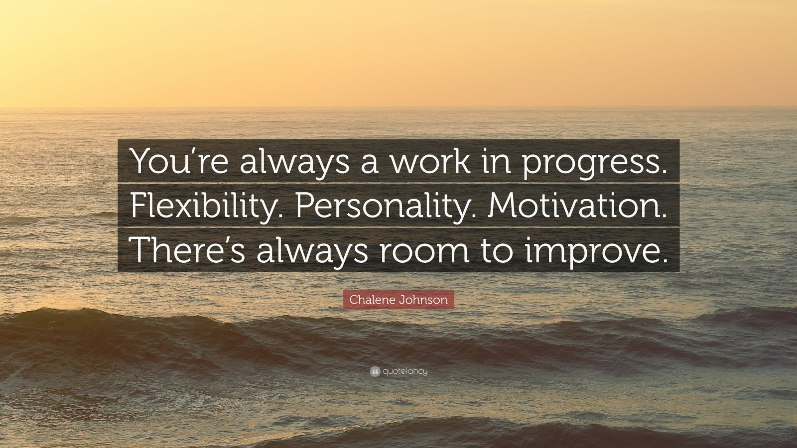 "Chalene Johnson Quote: ""You're Always A Work In Progress"