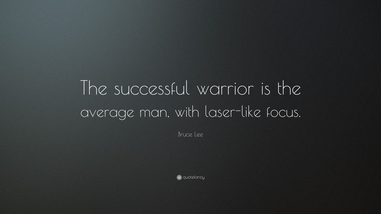"Bruce Lee Quote: ""The successful warrior is the average man, with laser-like focus."""