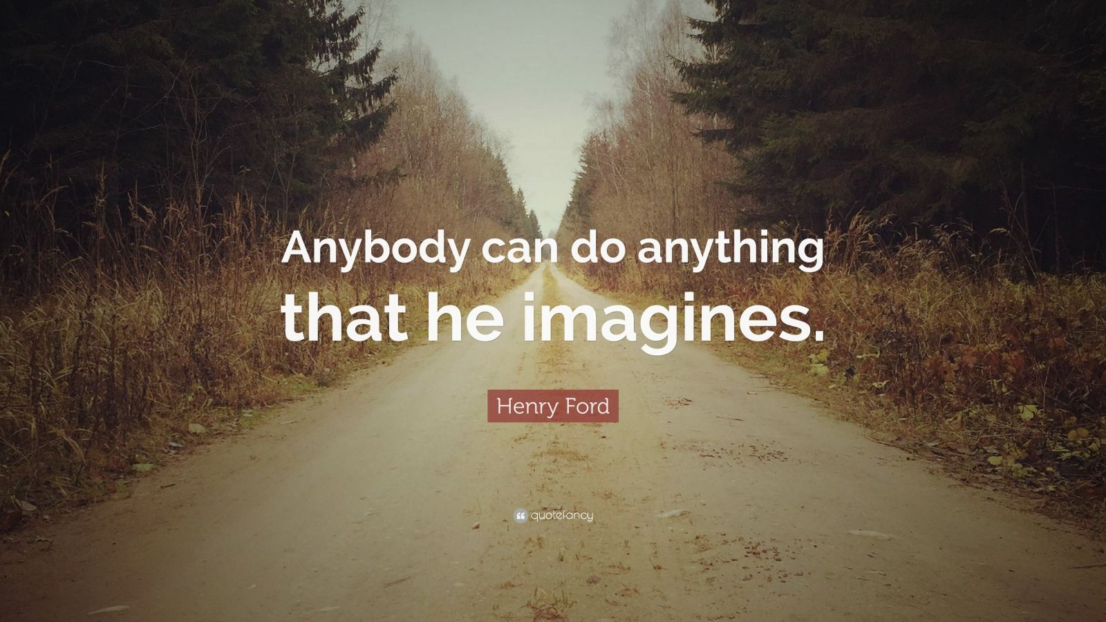 "Henry Ford Quote: ""Anybody can do anything that he imagines."""