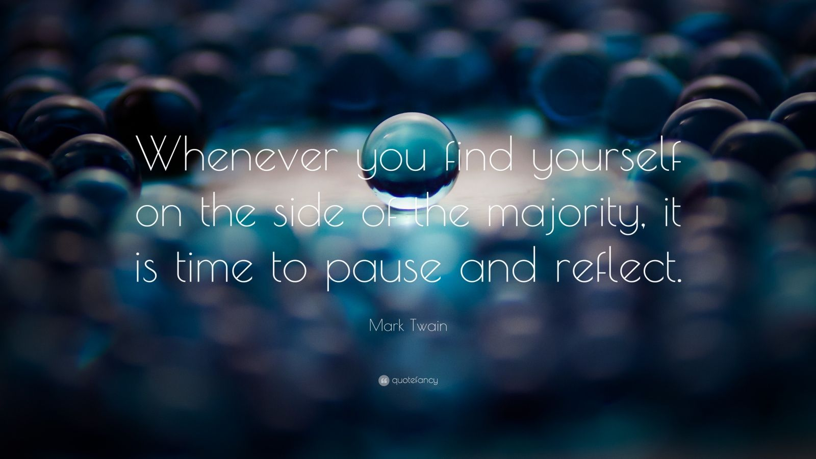 "Mark Twain Quote: ""Whenever you find yourself on the side of the majority, it is time to pause and reflect."""