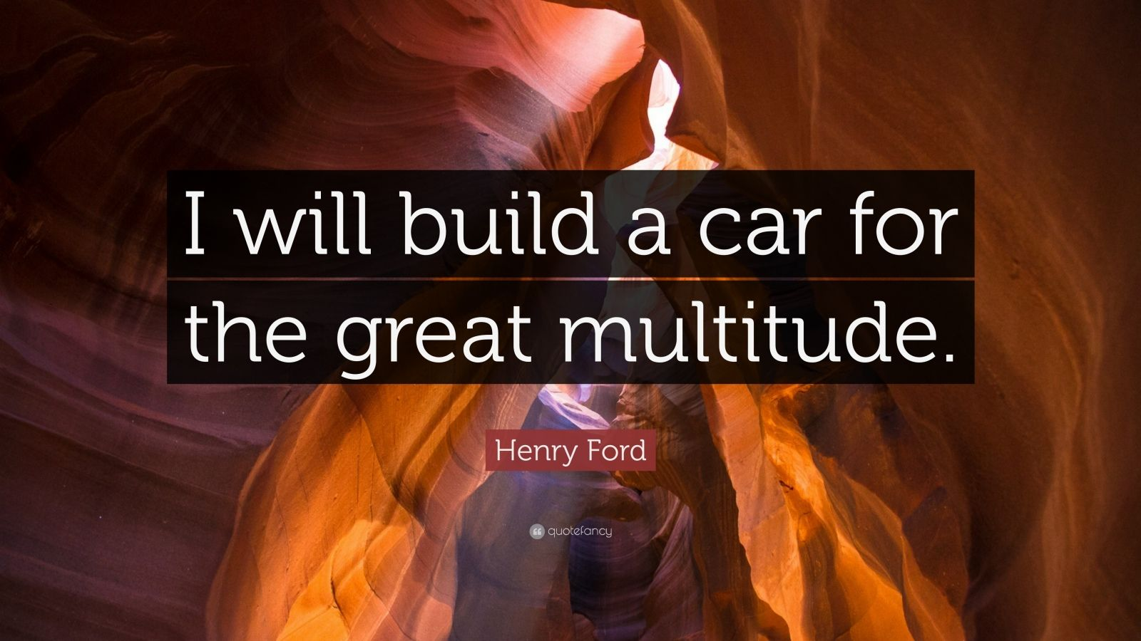 """Henry Ford Quote: """"I will build a car for the great multitude."""""""