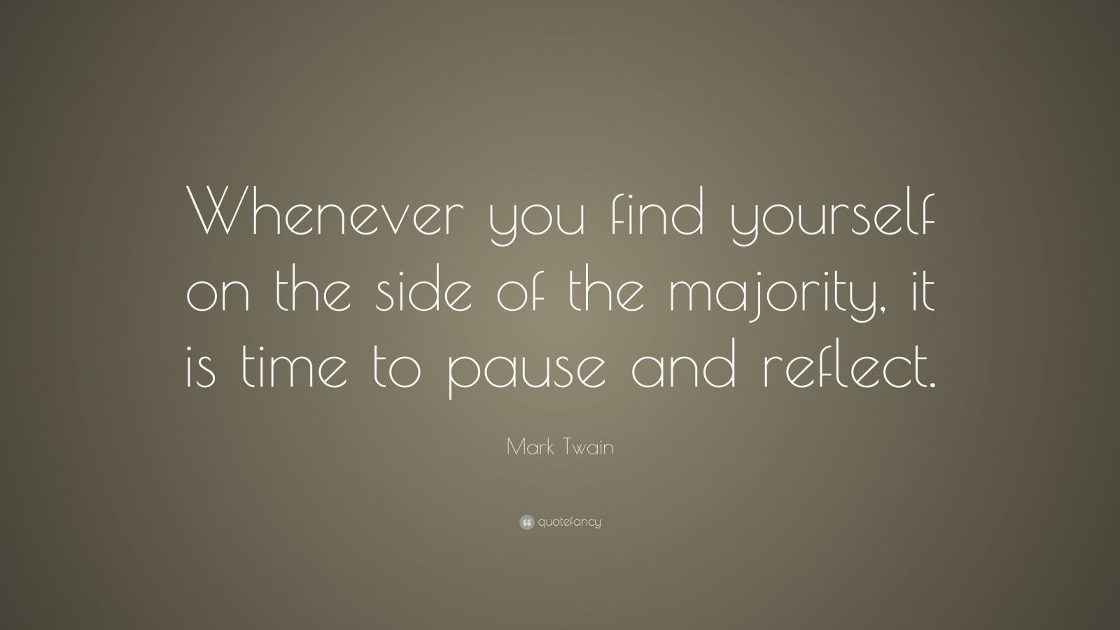 Time Is It to the Side of the Pause and Reflect On Yourself You Find Mark Twain Majority Whenever