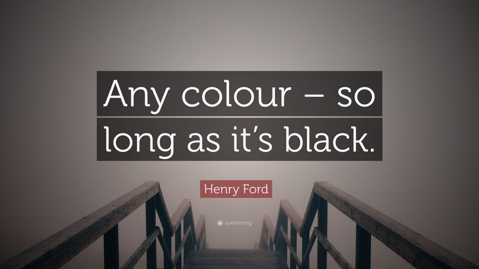 "Henry Ford Quote: ""Any colour – so long as it's black."""
