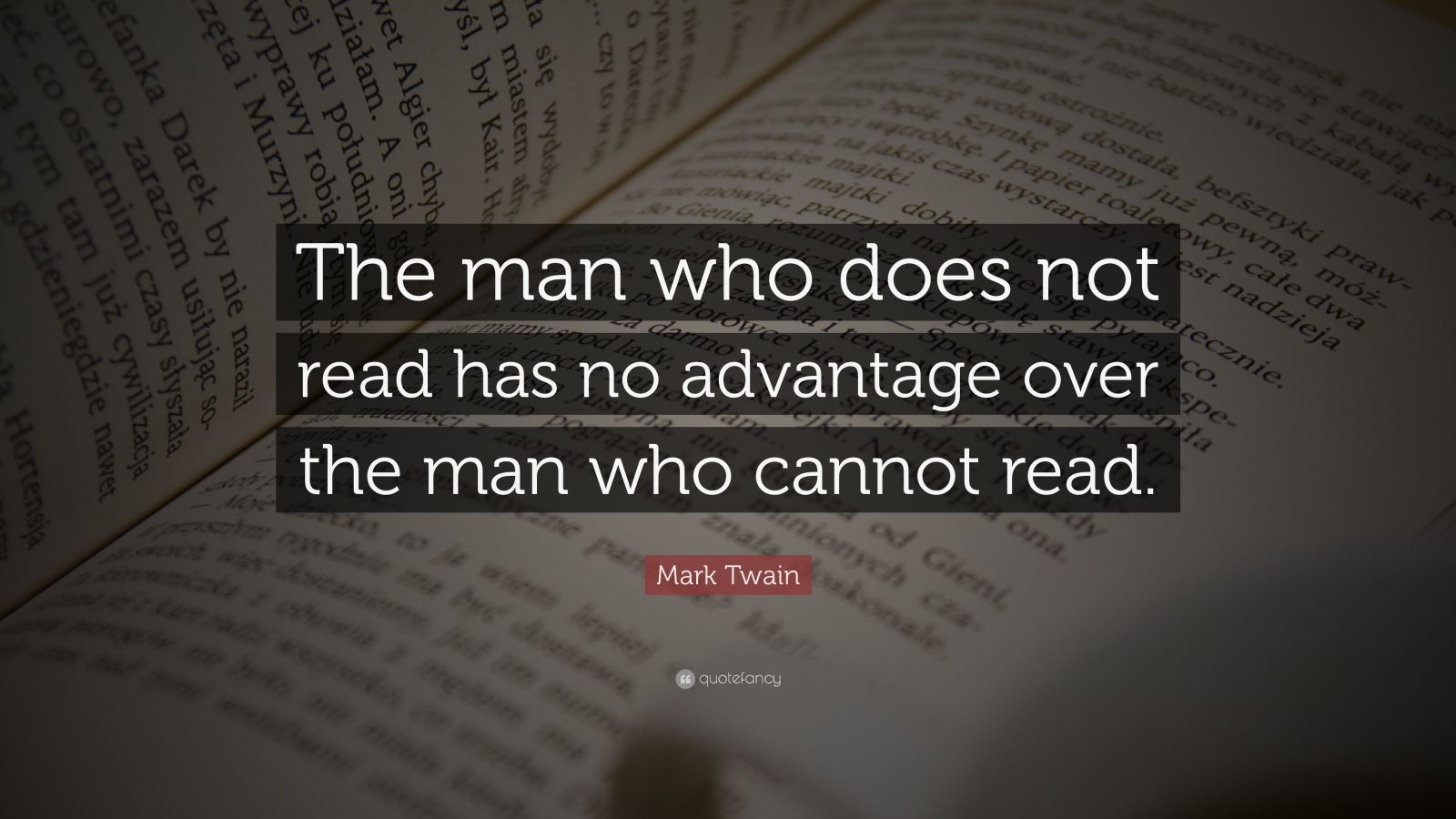 "Mark Twain Quote: ""The man who does not read has no advantage over the man who cannot read."""