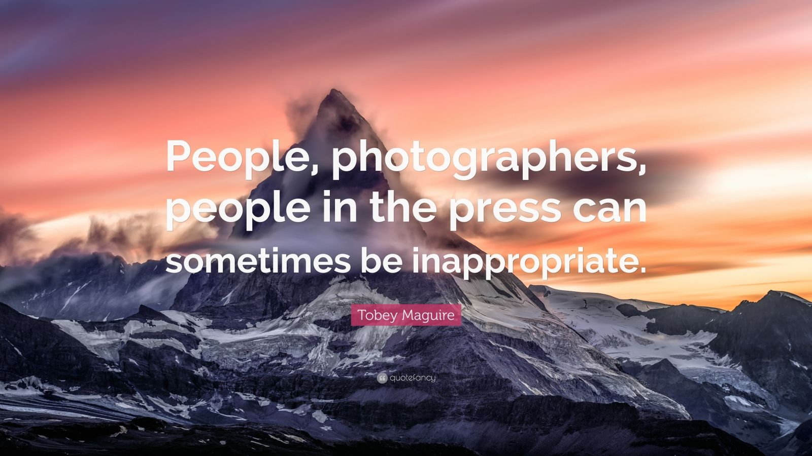 Tobey Maguire Quote People Photographers In The Press Can Sometimes Be