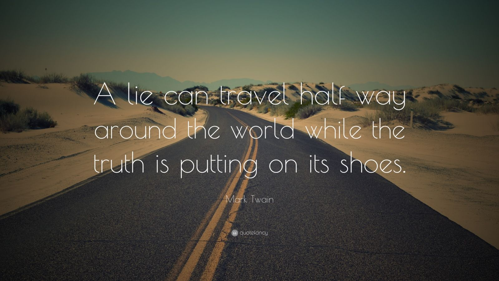 "Mark Twain Quote: ""A lie can travel half way around the world while the truth is putting on its shoes."""