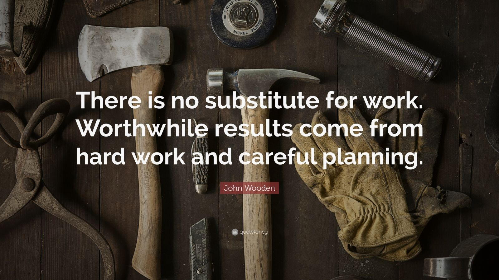 """John Wooden Quote: """"There is no substitute for work ..."""