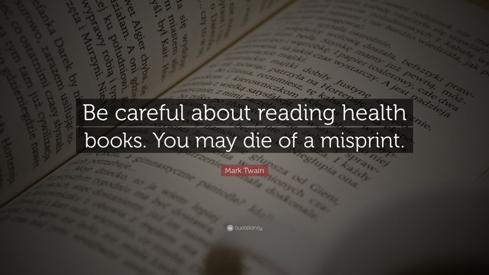 "Mark Twain Quote: ""Be careful about reading health books. You may die of a misprint."""