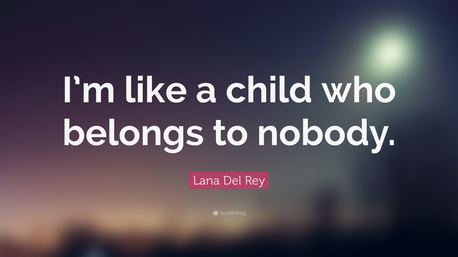 "Lana Del Rey Quote: ""I'm like a child who belongs to nobody."""