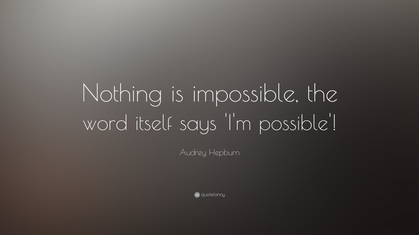 Audrey Hepburn Quote Nothing Is Impossible The Word