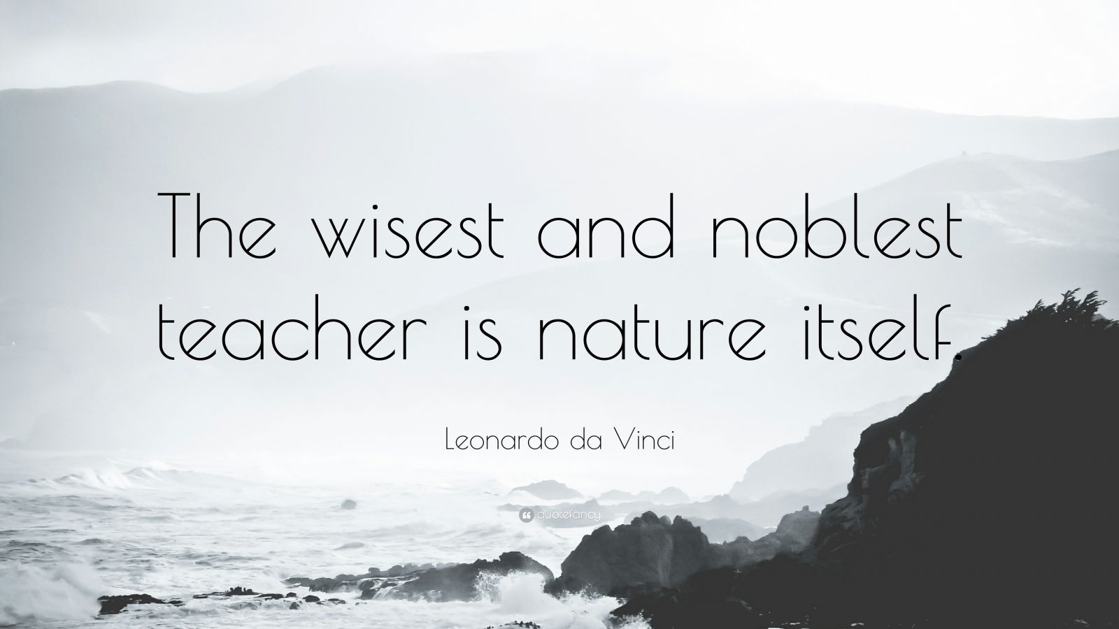 "Leonardo da Vinci Quote: ""The wisest and noblest teacher is nature itself."""