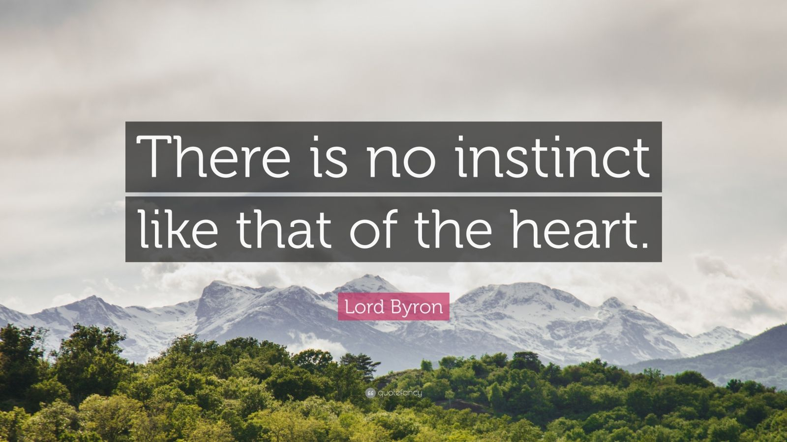 """Lord Byron Quote: """"There is no instinct like that of the heart."""""""