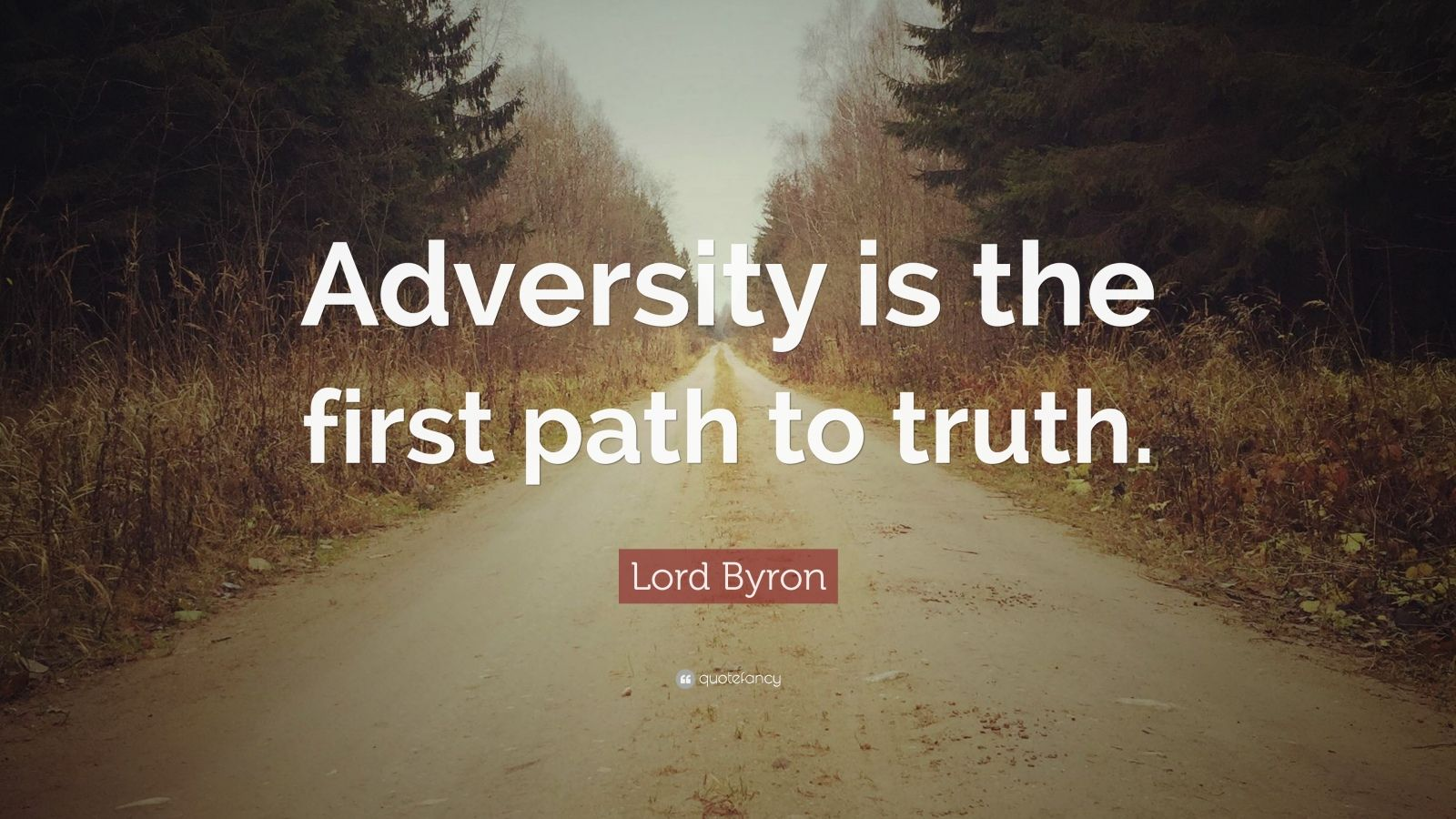 "Lord Byron Quote: ""Adversity is the first path to truth."""