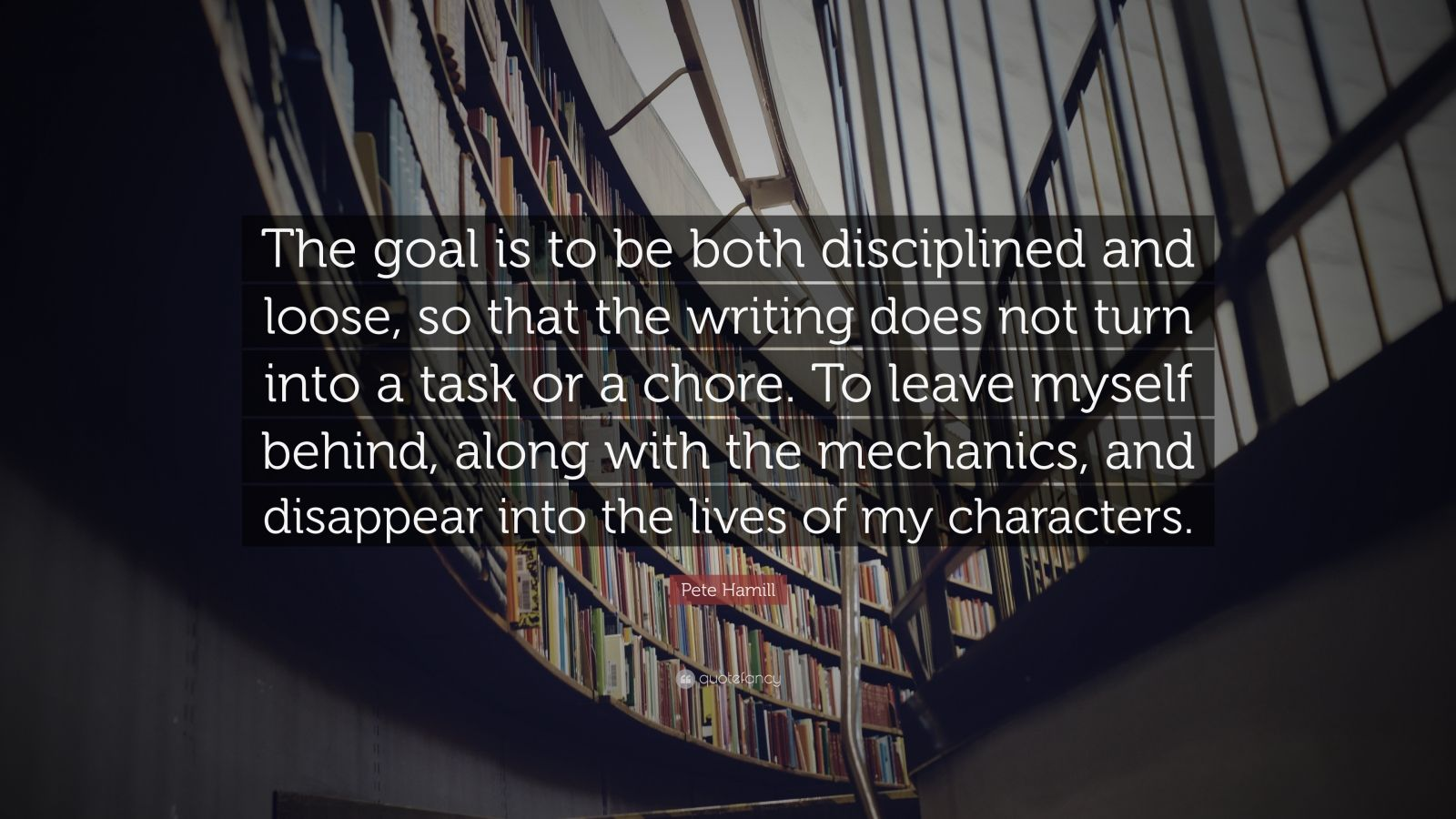 """Pete Hamill Quote: """"The goal is to be both disciplined and"""