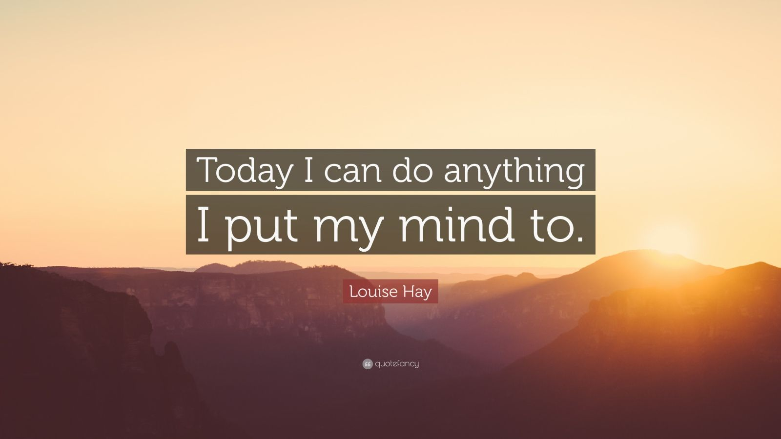 "Louise Hay Quote: ""Today I can do anything I put my mind to."""