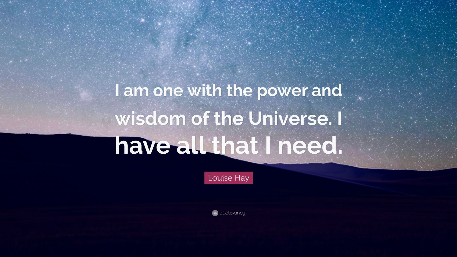 """Louise Hay Quote: """"I am one with the power and wisdom of the Universe. I have all that I need."""""""
