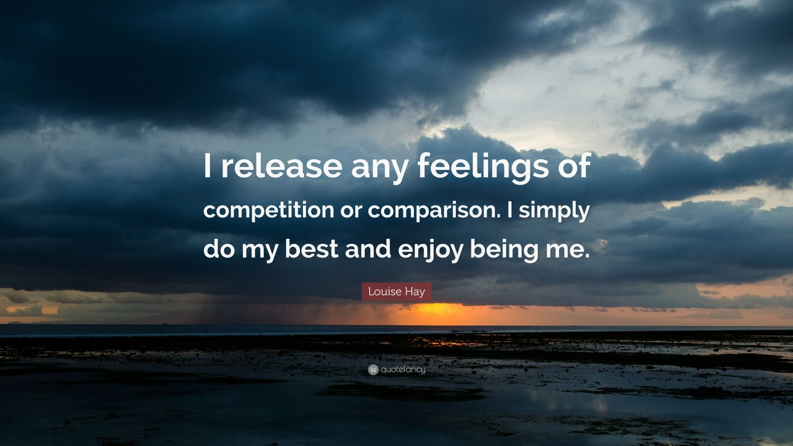 """Louise Hay Quote: """"I release any feelings of competition or comparison. I simply do my best and enjoy being me."""""""