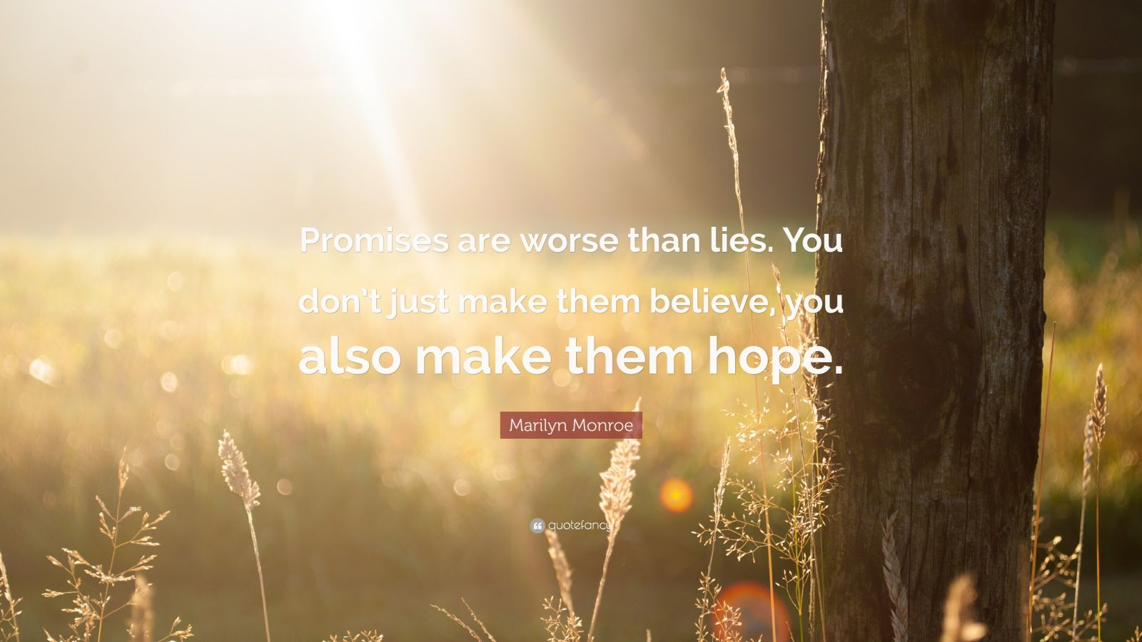 "Marilyn Monroe Quote: ""Promises are worse than lies. You don't just make them believe, you also make them hope."""