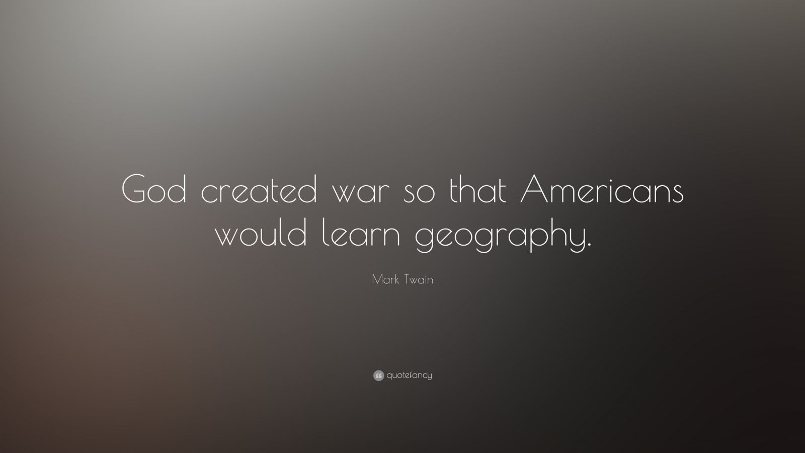 """Mark Twain Quote: """"God created war so that Americans would learn geography."""""""