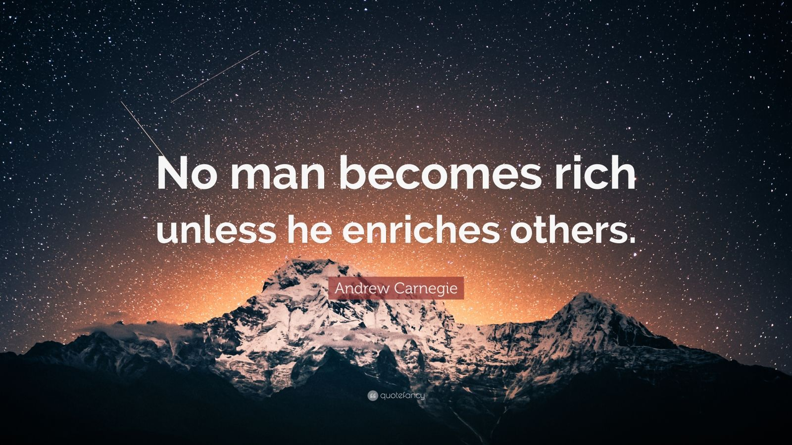 """Andrew Carnegie Quote: """"No man becomes rich unless he enriches others."""""""