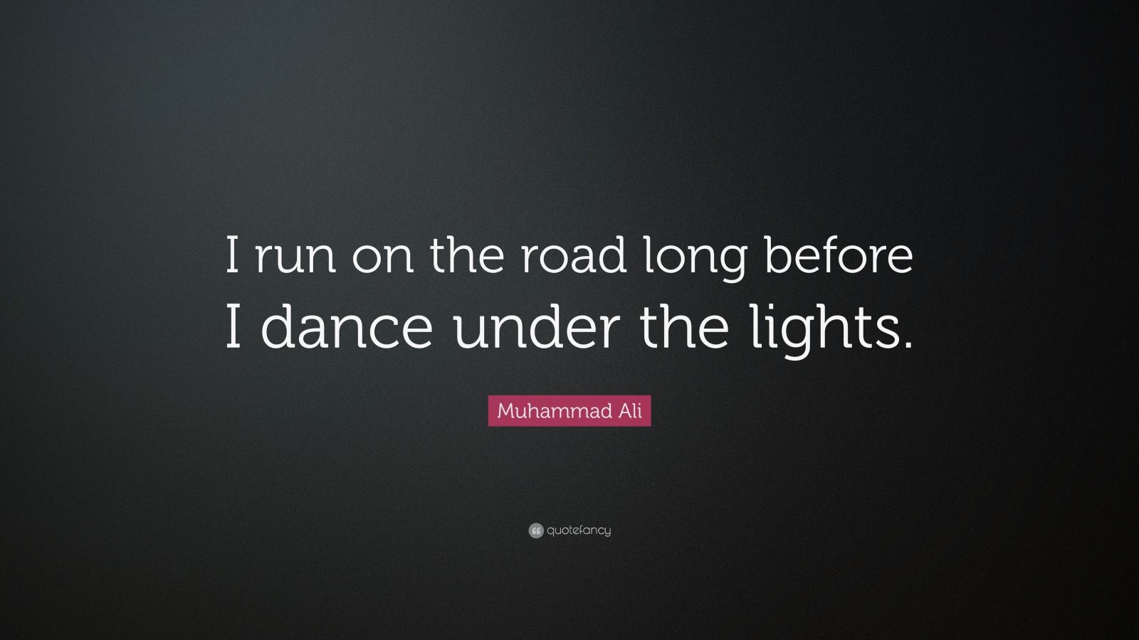 """Muhammad Ali Quote: """"I run on the road long before I dance under the lights."""""""