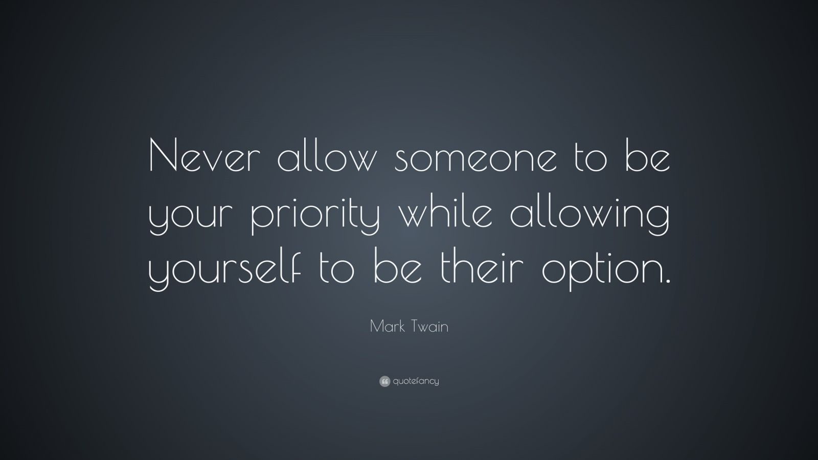 ... to be your priority while allowing yourself to be their option Priority Quotes