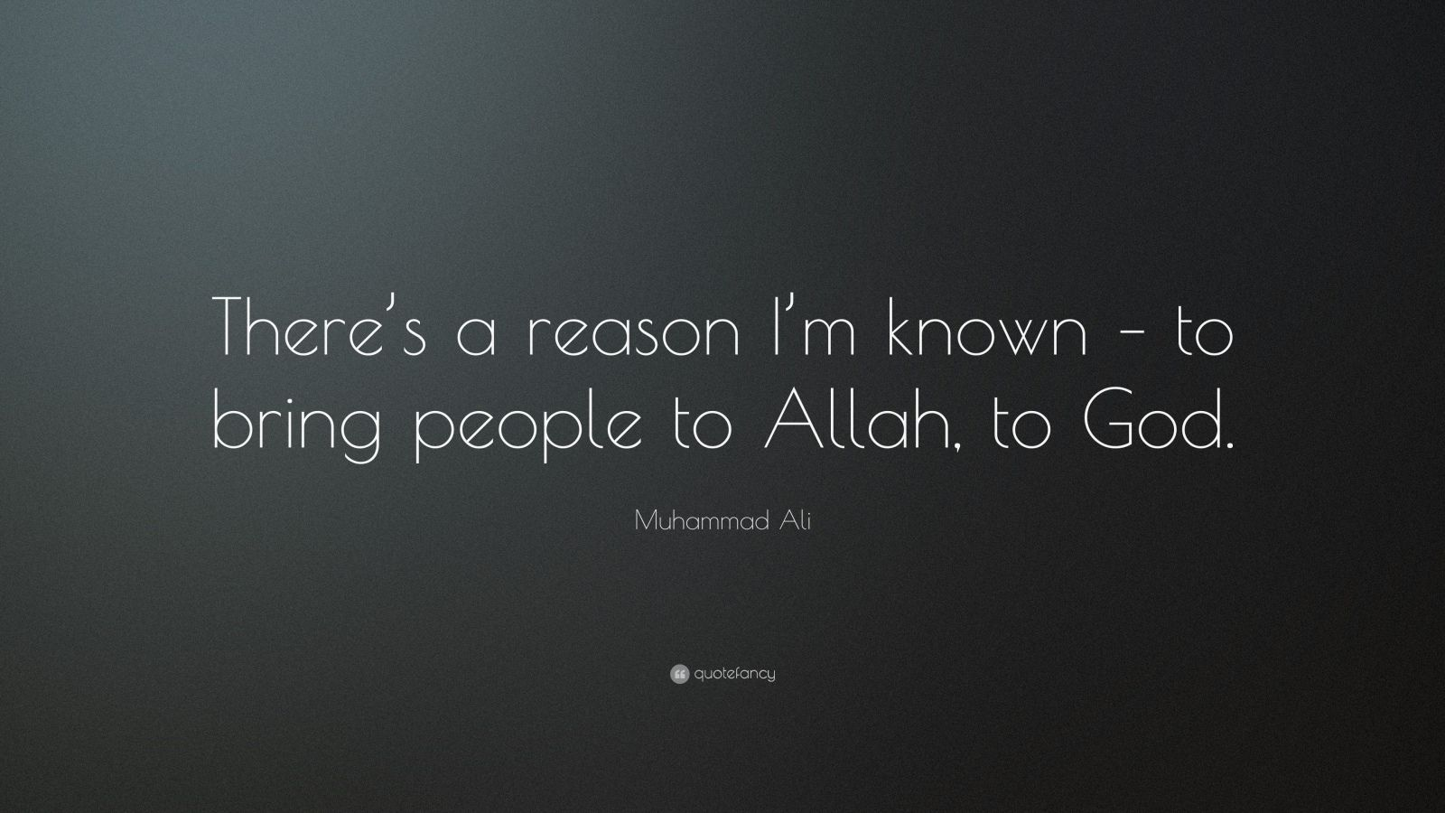 "Muhammad Ali Quote: ""There's a reason I'm known – to bring people to Allah, to God."""