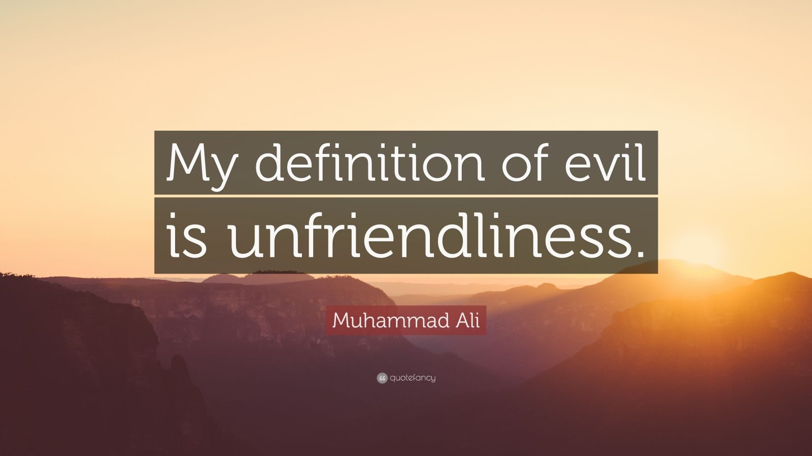 "Muhammad Ali Quote: ""My definition of evil is unfriendliness."""