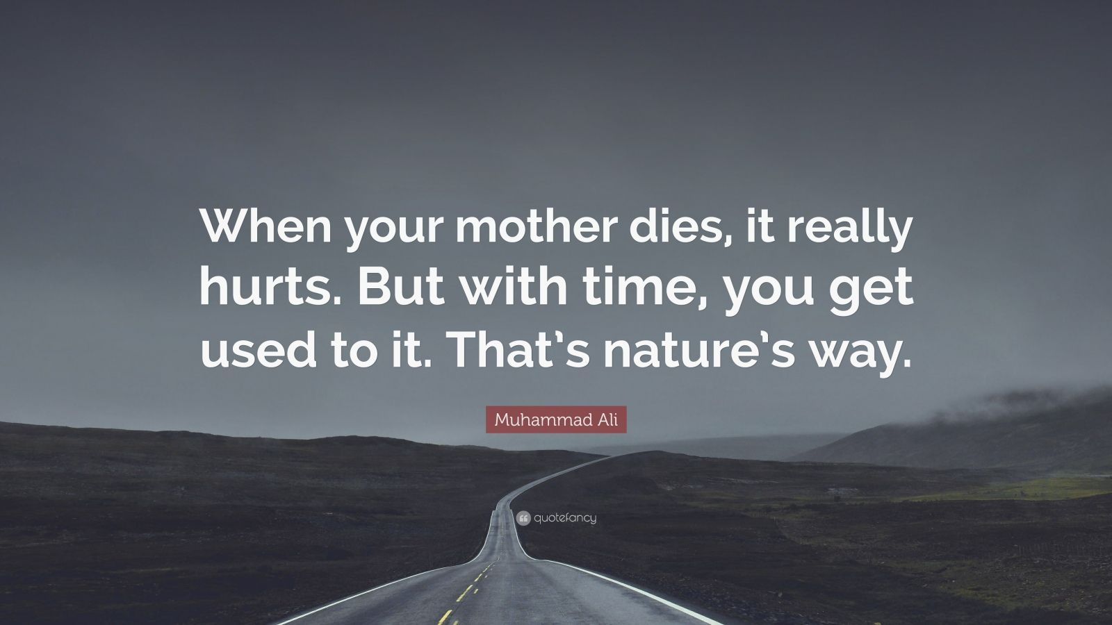 "Muhammad Ali Quote: ""When your mother dies, it really hurts. But with time, you get used to it. That's nature's way."""