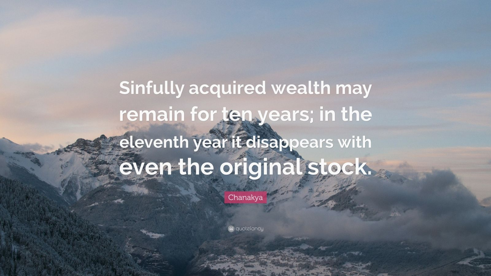 """Chanakya Quote: """"Sinfully acquired wealth may remain for ten years; in the eleventh year it disappears with even the original stock."""""""