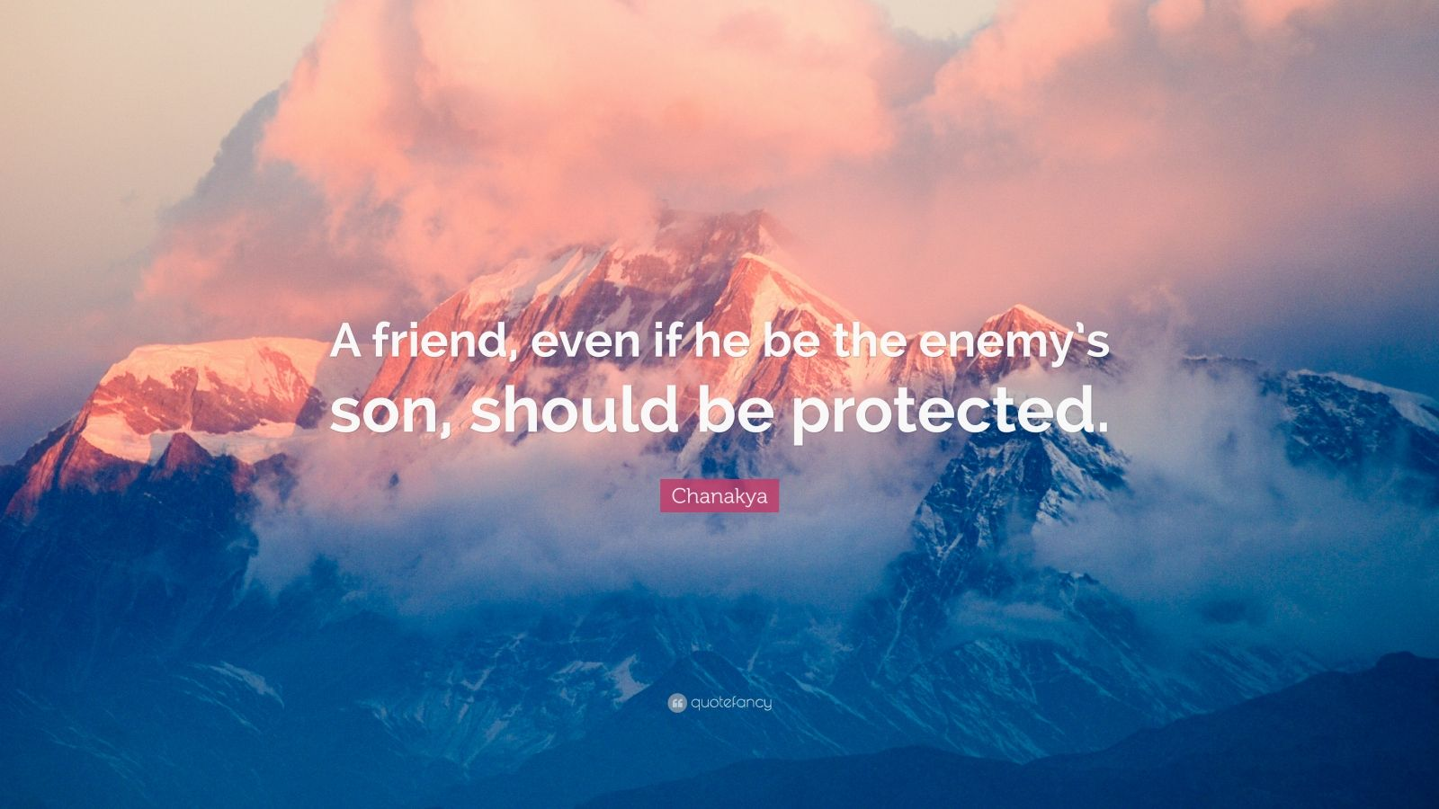 """Chanakya Quote: """"A friend, even if he be the enemy's son, should be protected."""""""
