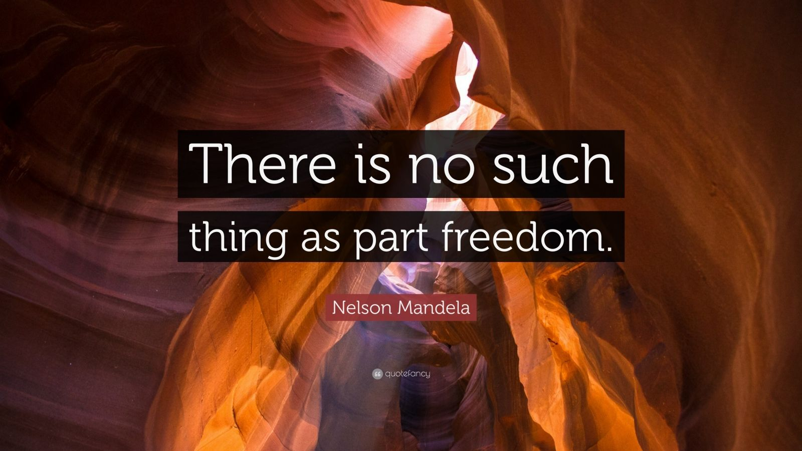 "Nelson Mandela Quote: ""There is no such thing as part freedom."""