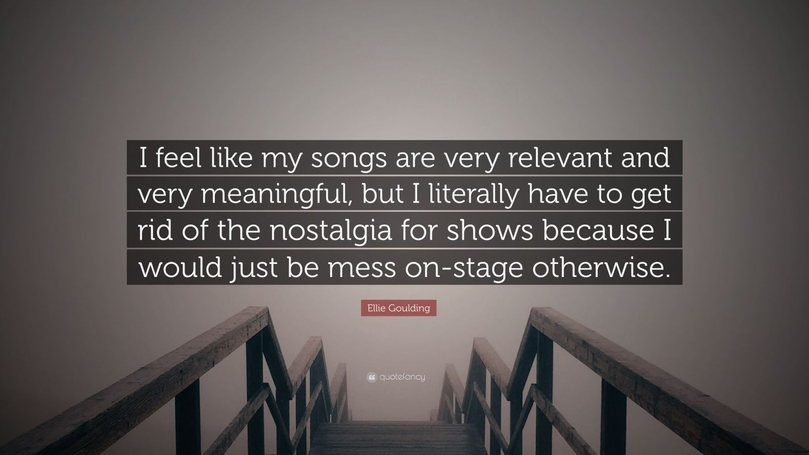 Ellie Goulding Quote I Feel Like My Songs Are Very