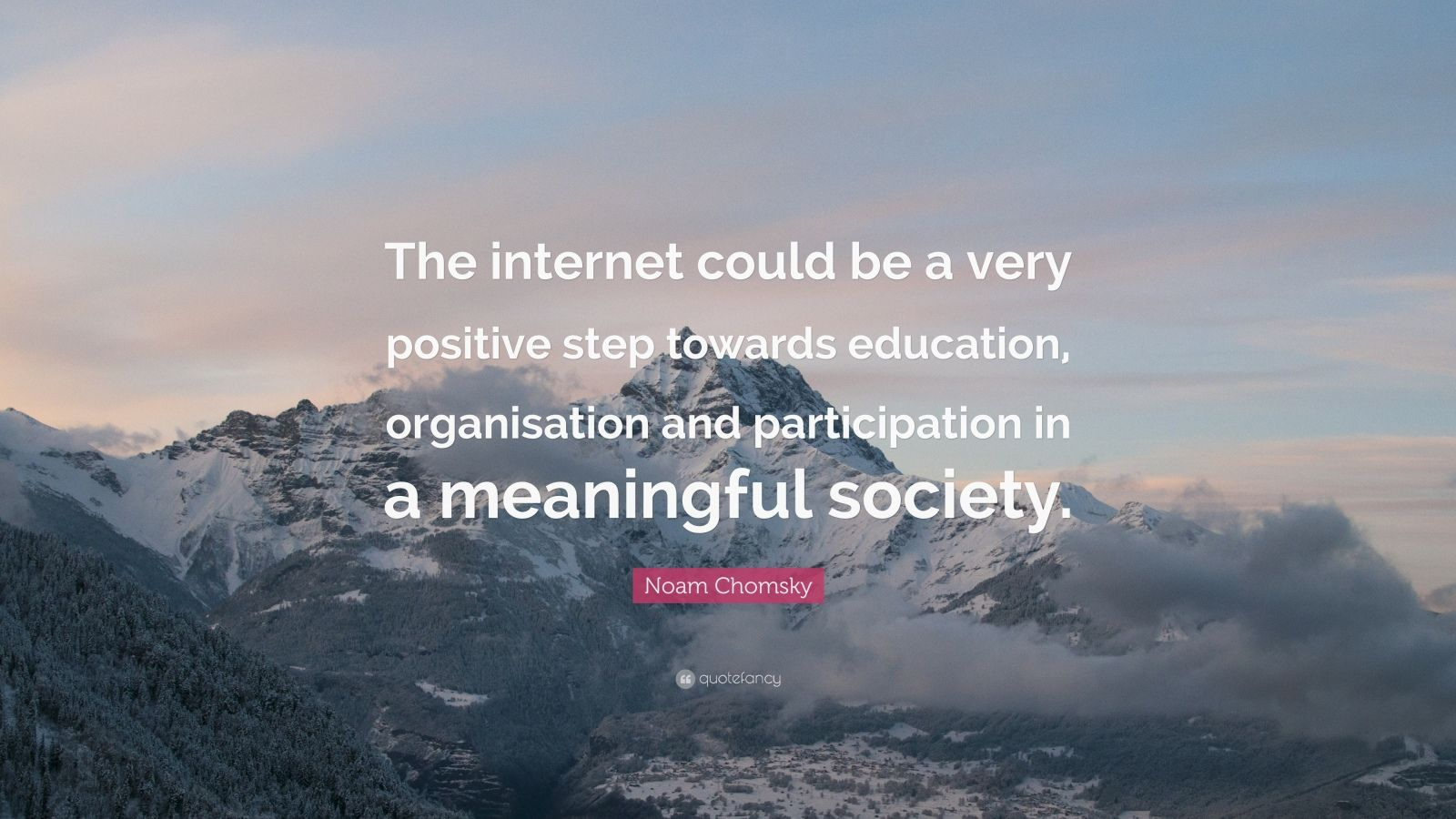 """Noam Chomsky Quote: """"The internet could be a very positive step towards education, organisation and participation in a meaningful society."""""""