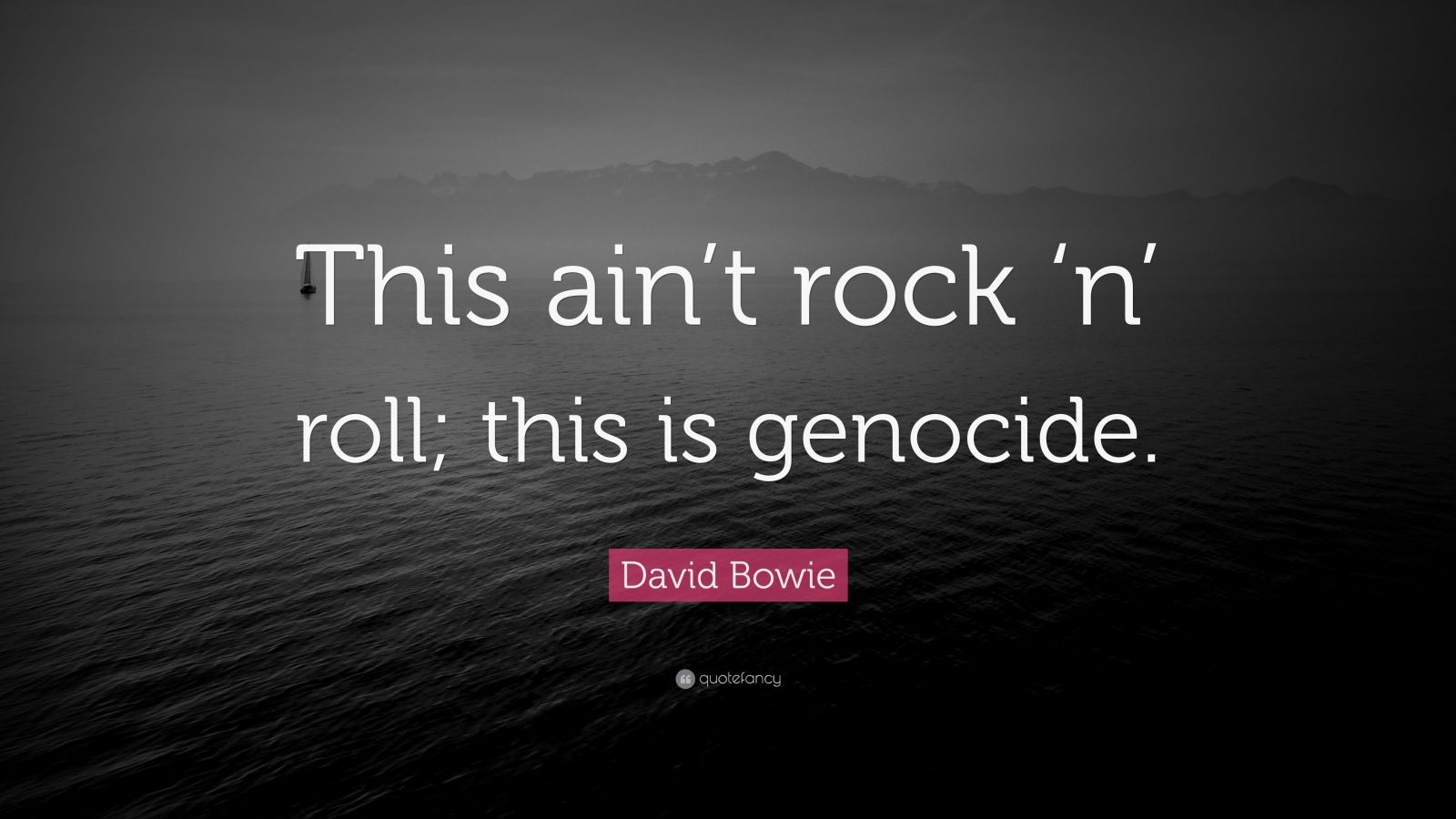 David Bowie Quote This Ain T Rock N Roll This Is Genocide