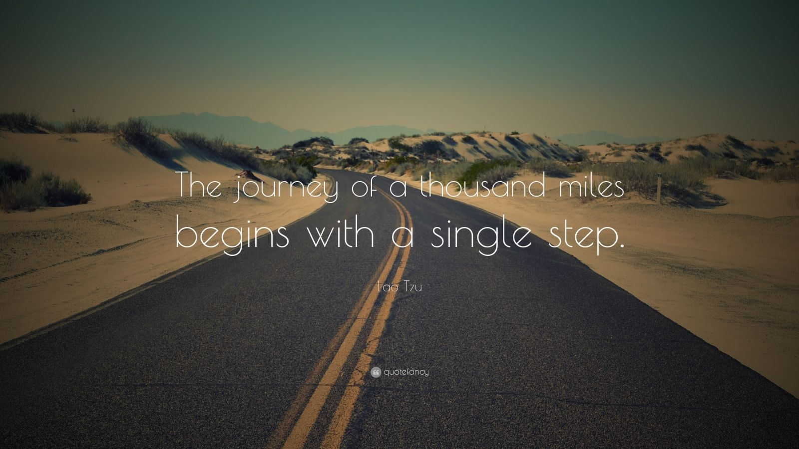 "Lao Tzu Quote: ""The journey of a thousand miles begins with a single step."""