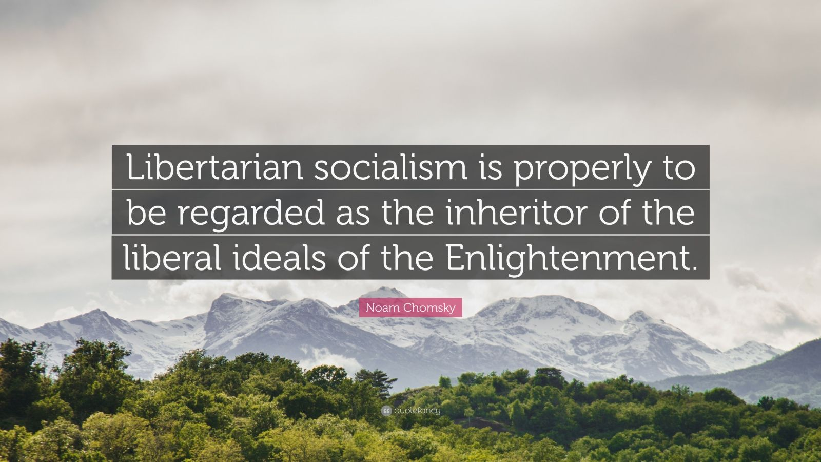 """Noam Chomsky Quote: """"Libertarian socialism is properly to be regarded as the inheritor of the liberal ideals of the Enlightenment."""""""
